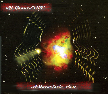 DJ GrantLOVE - A Futuristic Past